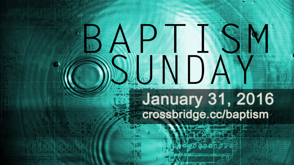 BAPTISM ON EASTER, March 27th    It's time for you to go public with your faith and let the world know that Jesus has changed your life! Get baptized on Easter Sunday at Crossbridge! For more information email  HERE .