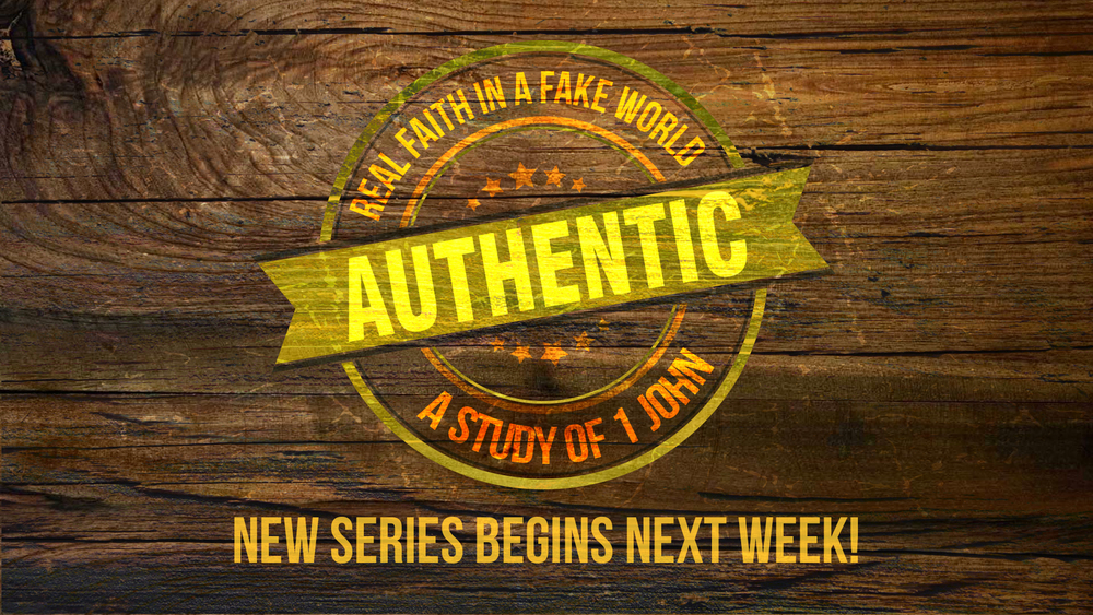 NEW SERIES: AUTHENTIC: Real Faith in a Fake World I Begins April 3rd Synthetic...Artificial...Counterfeit... We live in a world of imitation... That's why we long for sincerity... honesty... being real... in a world of mirages. WE all want something...AUTHENTIC: Real Faith in a Fake World. Join us for this series through the book of 1 John.