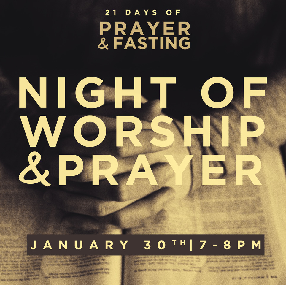 NIGHT OF WORSHIP | JANUARY 30 | 7-8PM   Join us for a Night of Worship & Prayer on  Wednesday, January 30th  from 7:00-8:00PM. You don't want to miss this powerful night! Childcare is available for 4th Grade and younger. Click  HERE  to register.