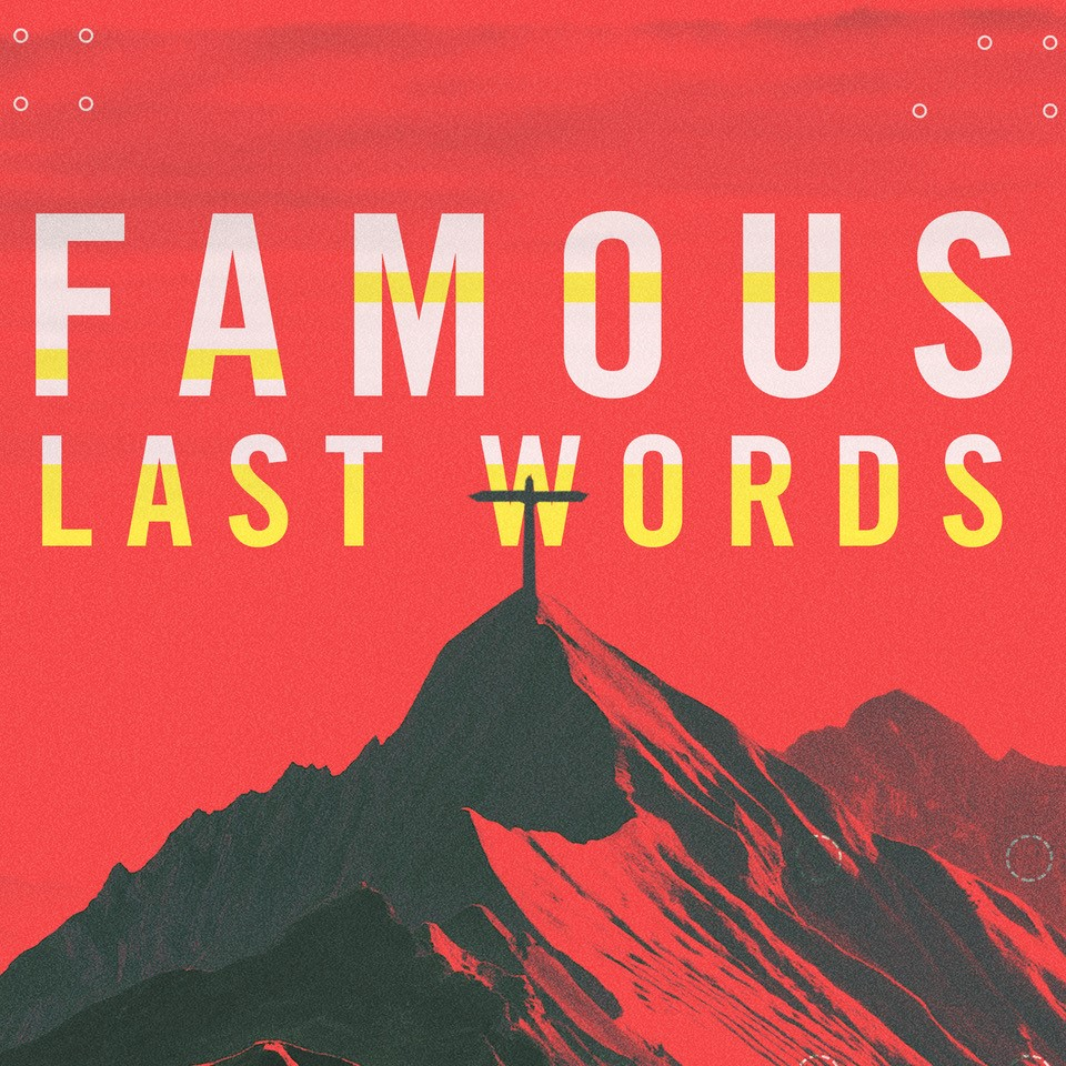 "FAMOUS LAST WORDS | BEGINS SUNDAY   The words of Jesus are powerful and transforming and His last words on the cross are no exception. Join us for ""Famous Last Words"" and explore the depth and practical application of Jesus' final words. Witness His final hours, celebrate His ultimate victory and experience the Easter message more personally than ever before."