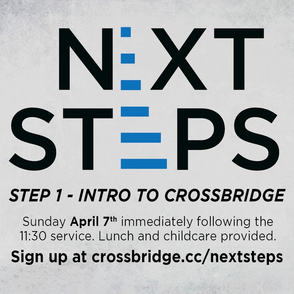 INTRO TO CROSSBRIDGE   APRIL 7   If you are new or newer to Crossbridge, we invite you to Intro to Crossbridge which is Step 1 of our Next Steps process. This is a great step to connect to what God is doing at Crossbridge, what He wants to do in your life and how those two things fit together.   This class takes place in the Fifty6 room following the 11:30 service and is taught by our Lead Pastor. Lunch and childcare are provided. Click  HERE  for more information and to register.