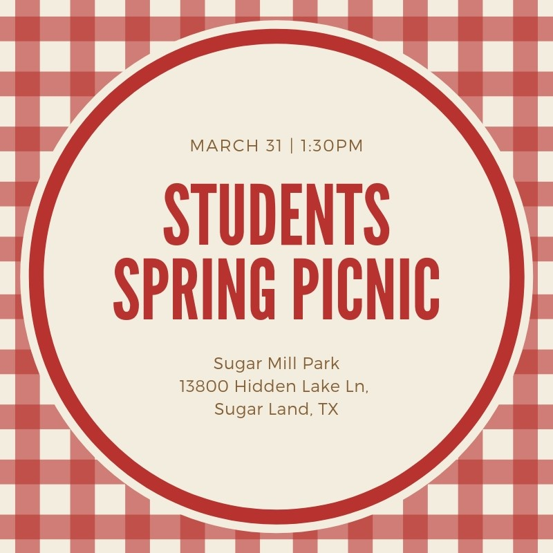 STUDENTS SPRING PICNIC   MARCH 31   If you are 7th-12th grader or are a parent of one, please come out and join us for a picnic in Sugar Mill Park, this Sunday, March 31st @ 1PM. Food, fun and games for all. Immediately following the 11:30AM service join us at Sugar Mill Park in Sugar Land. We are asking for the Guys to bring drinks and Ladies to bring chips. Burgers and Hot dogs will be provided and families are welcome.