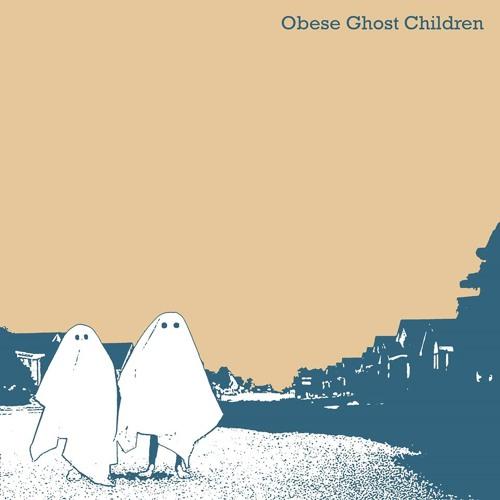 OBESE GHOST CHILDREN - OBESE GHOST CHILDREN