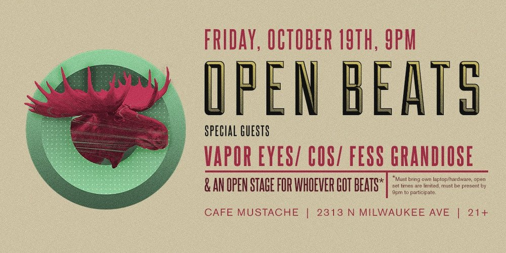 RSVP   Featured Sets by:  Vapor Eyes   Cōs Beetz   Fess Grandiose  and of course... YOU!  OPEN SETS START AT 9pm SHARP OPEN SCRATCH START AT 9pm SHARP  EARLY ARRIVAL STRONGLY ADVISED OPEN SETS ARE LIMITED TO A FIRST COME FIRST SERVE BASIS  To be a featured guest producer for future Open Beats email: openbeatschicago@gmail.com or come out and jam!