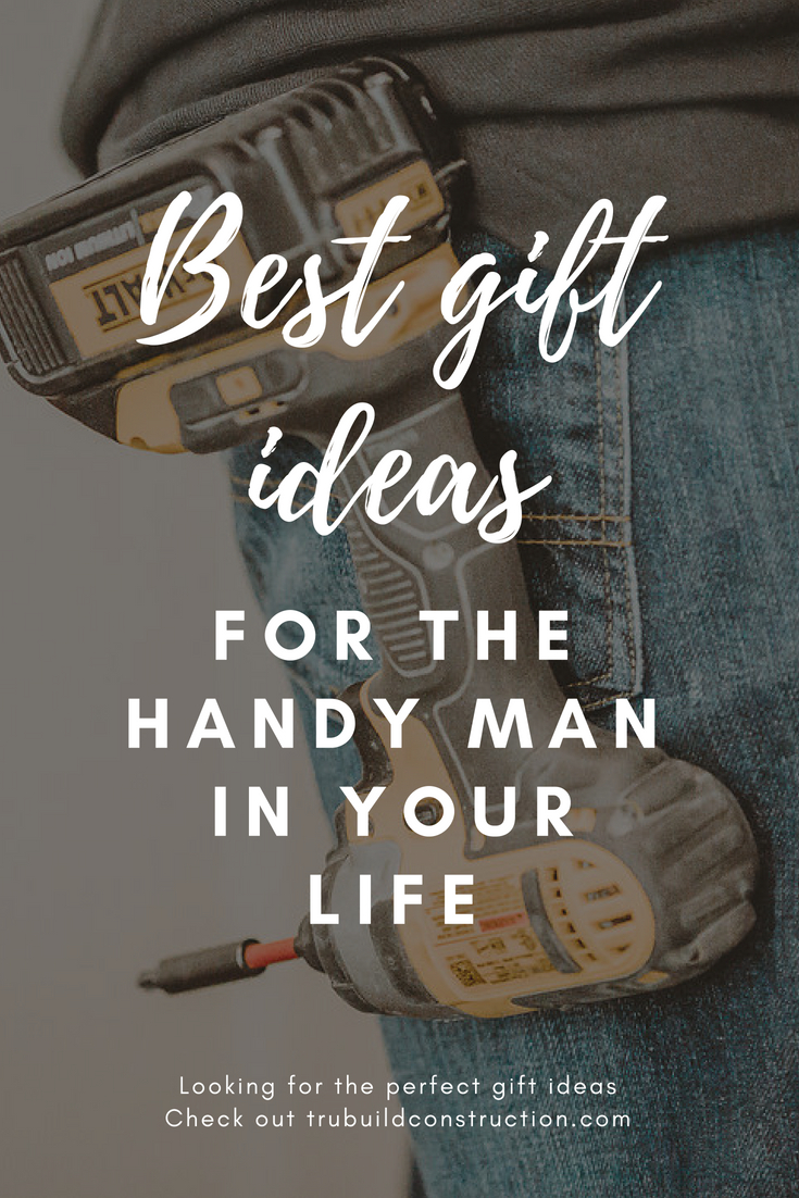 best gift ideas for the handy man in your life