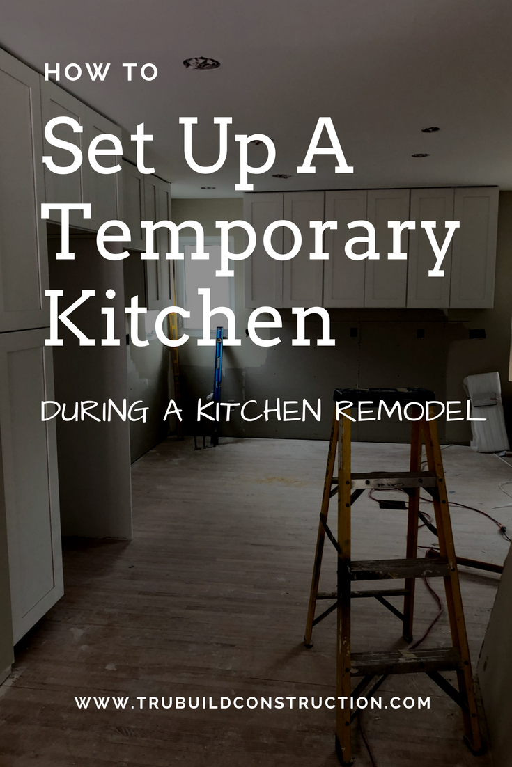 HOW TO SET UP A TEMPORARY KITCHEN DURING A KITCHEN REMODEL: OUR TOP 3 TIPS TO MAKE YOUR KITCHEN REMODEL A BREEZE