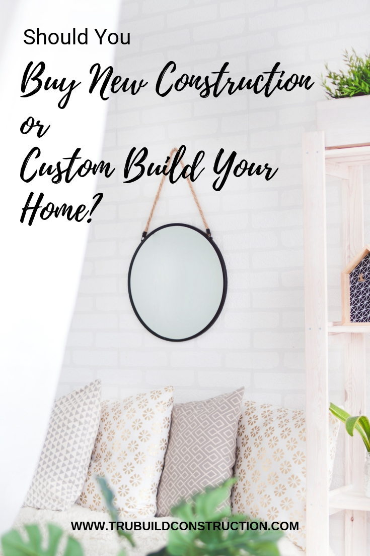 What is Better: Buy New Construction or Custom Build Your Home?