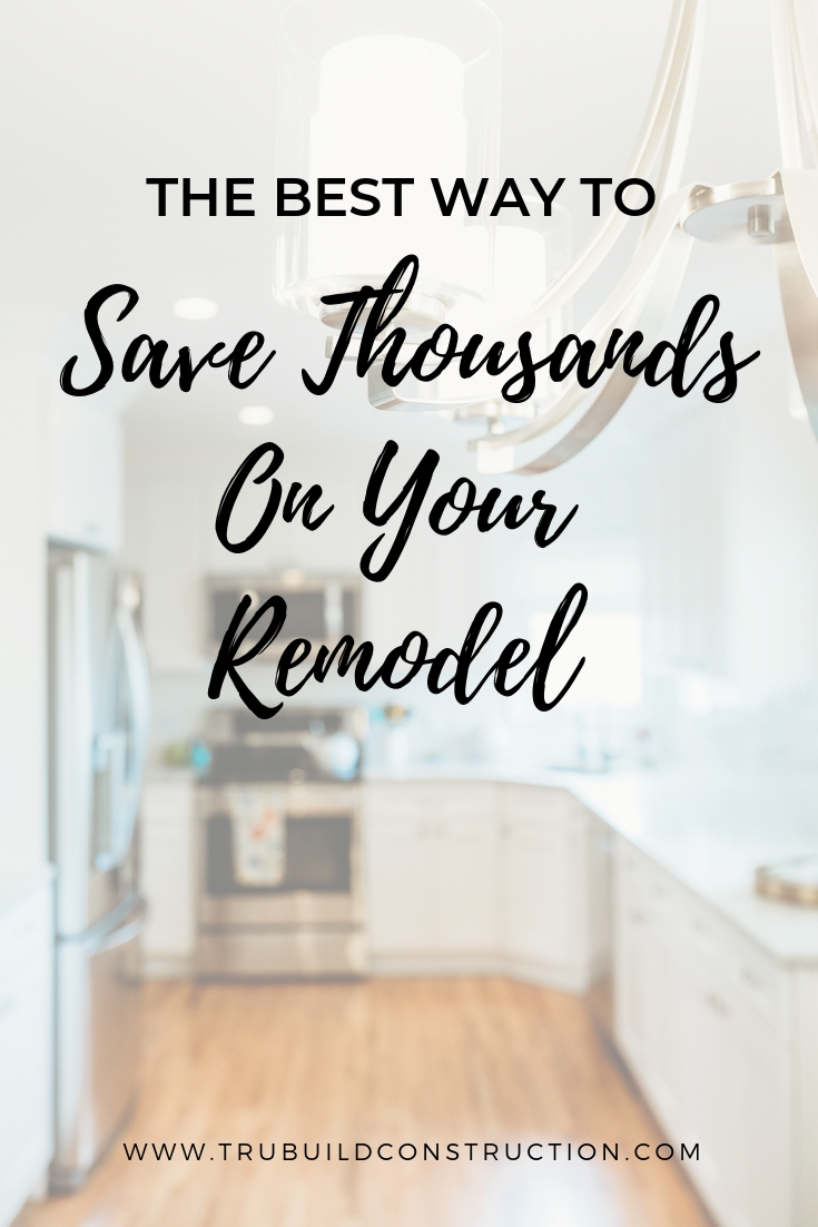 The Best Way To Save Thousands On Your Remodel