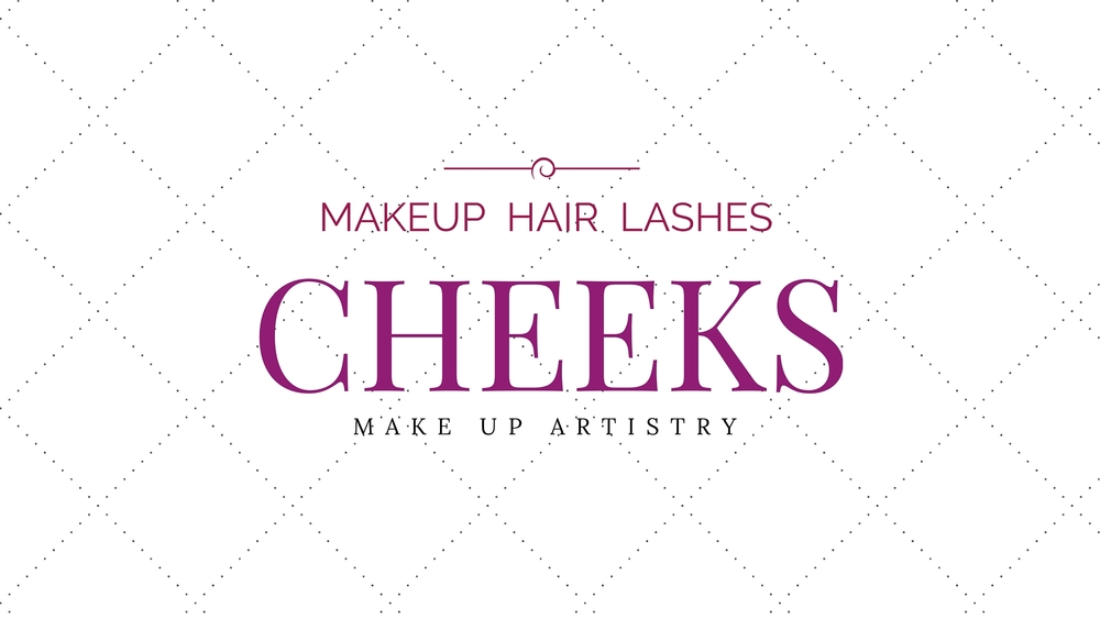 CHEEKS: MAKEUP  HAIR  LASHES