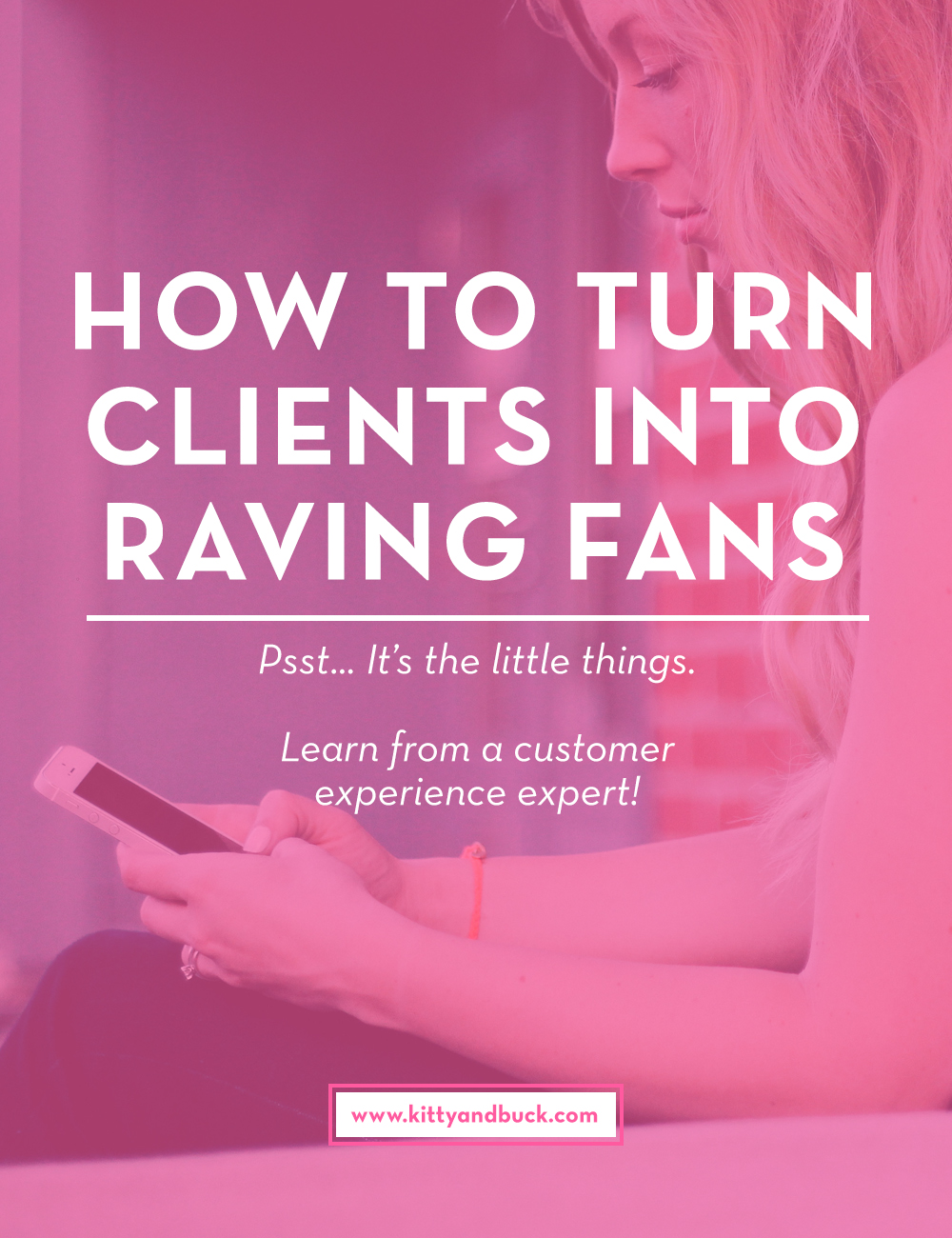 Click through to Learn how to turn your customers and clients into loyal, raving fans! | Learn from a customer service expert, by Kitty & Buck