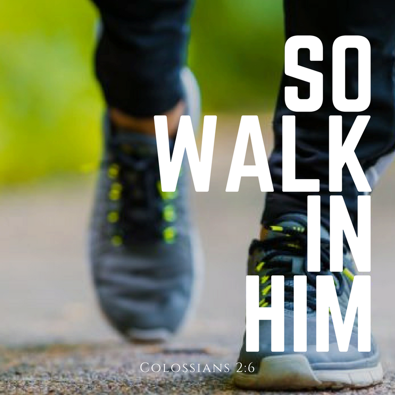 So Walk in Him