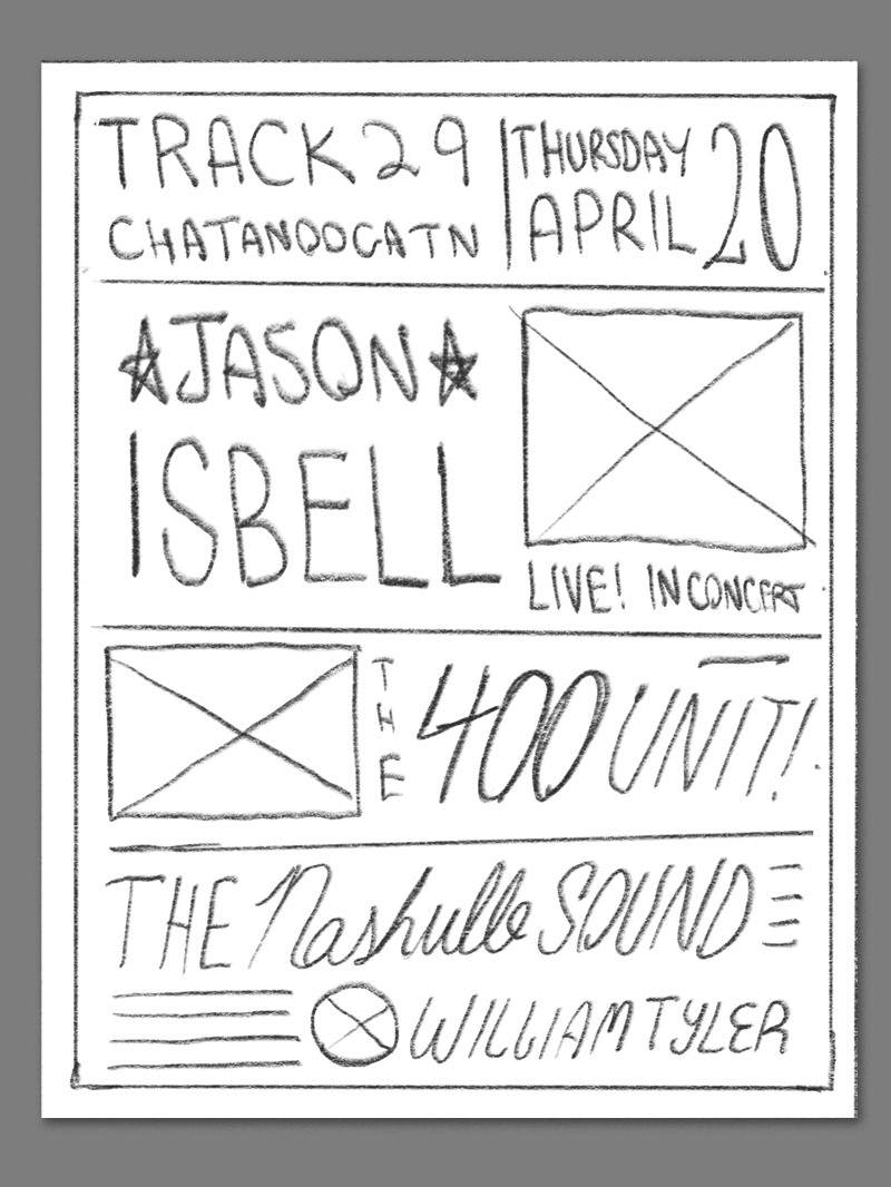 While doing some research for the poster I came across these great old letterpress posters for shows in Chattanooga. The idea would be to create a similar typographic poster for the show - this is a little hard to sketch since its so type heavy. We could include photos of Jason and the band in this, and add tons of fun tongue-in-cheek classic advertising phrases.
