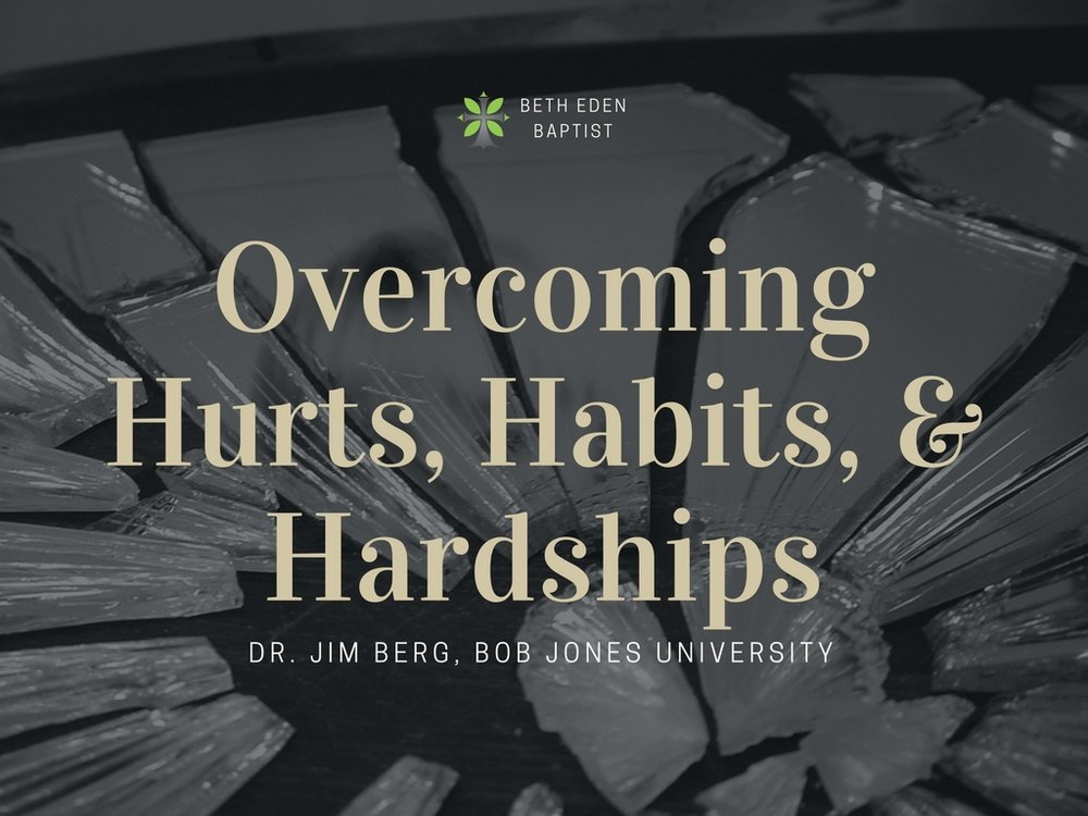 March 19, 2017 ~ Overcoming Hurts, Habits, & Hardships - Part 2 ~ Dr. Jim Berg