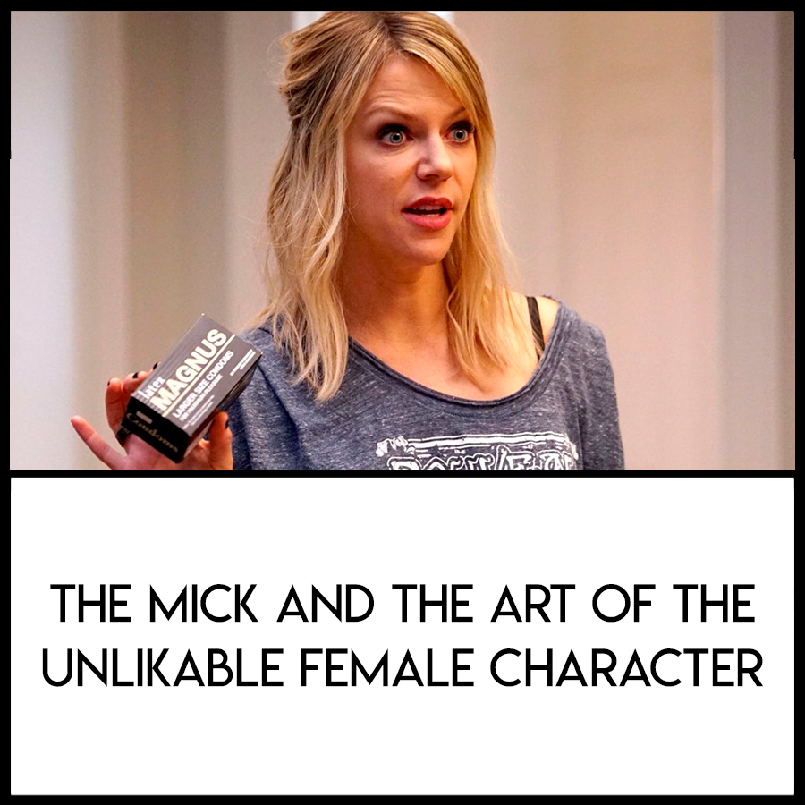 http://lwlies.com/articles/the-mick-kaitlin-olson-unlikable-female-character/