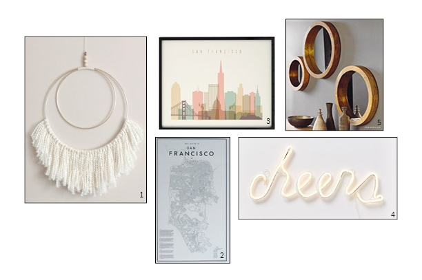 1.       Large double brass circle w/ white fringe $63; 2. My Guide to San Francisco, Sold Out; 3. San Francisco Print $30 for 16x20; 4. West Elm, LED Light-Up Cheers $99; 5. Roost, Porthole Mirrors $145-$220