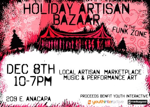 SHOP LOCAL FOR CHRISTMAS AND SUPPORT YOUR COMMUNITY !  Local Artisan Marketplace, Music and Performance Art. Support your community artisans and shop local for your Holiday gifts. Entertainment offered by numerous DJ's, performers and merry-makers.  This event also benefits local non-profit Youth Interactive and the Funk Zone at large as our emerging Arts District.