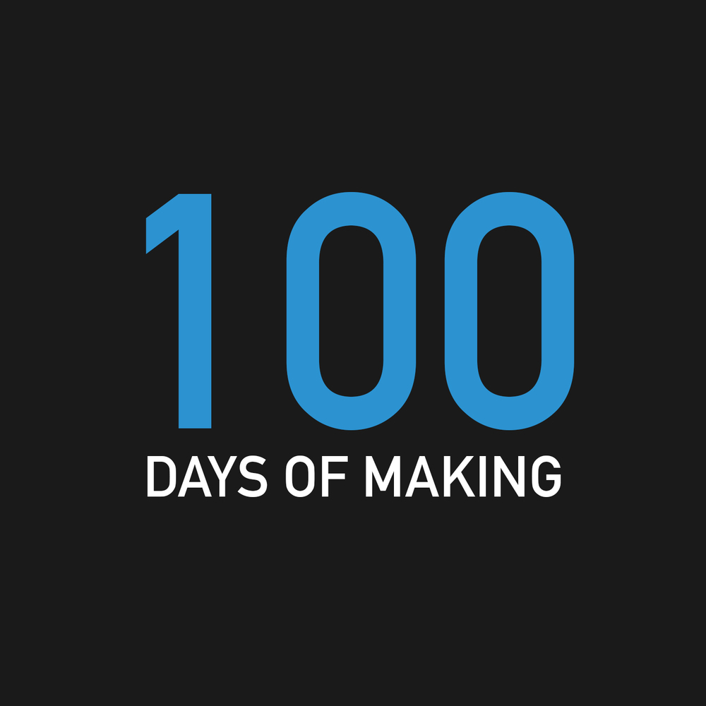 100 Days of Making