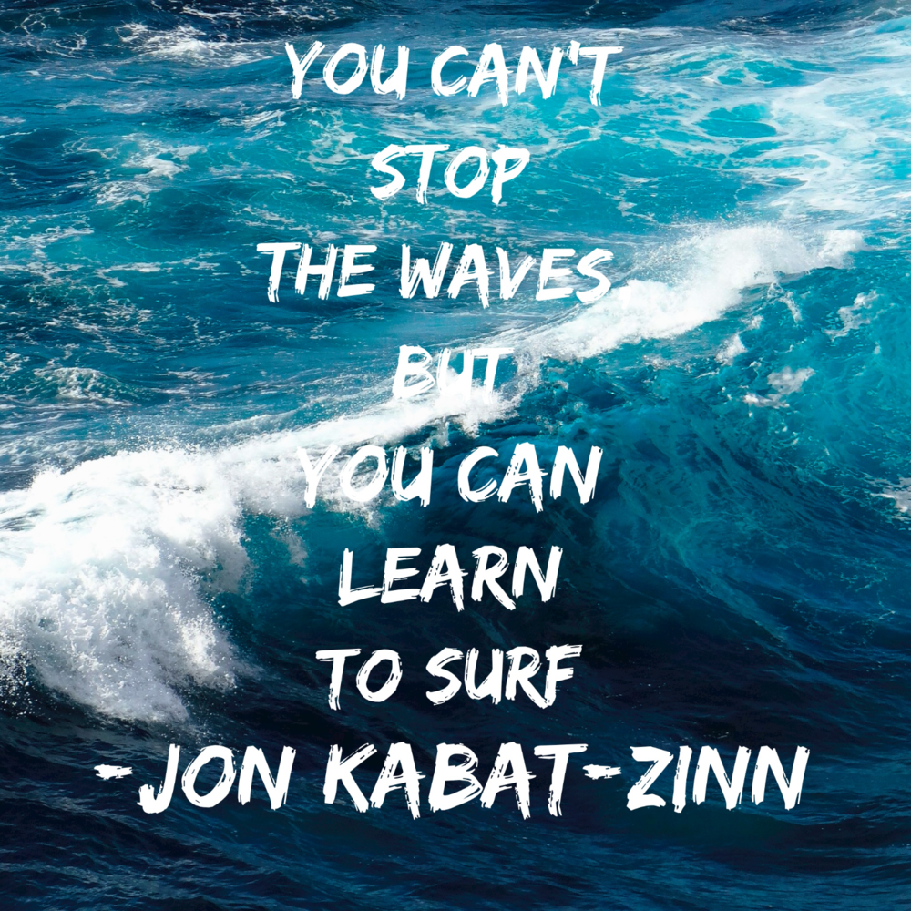 I love this quote by Jon Kabat-Zinn, a leader in Mindfulness-based Stress Reduction. Does it resonate with you?