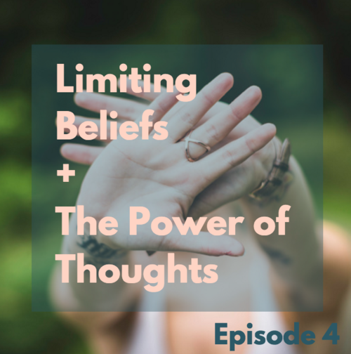 Limiting Beliefs + The Power of Thoughts