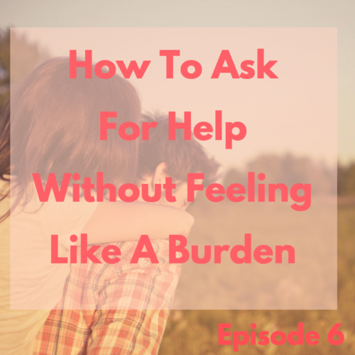 How to Ask for Help without Feeling like a Burden