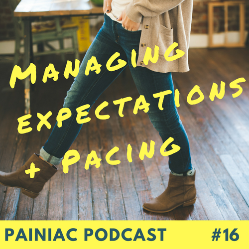 Managing Expectations and Pacing Ourselves with Chronic Pain