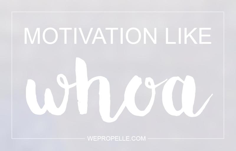 motivation like whoa