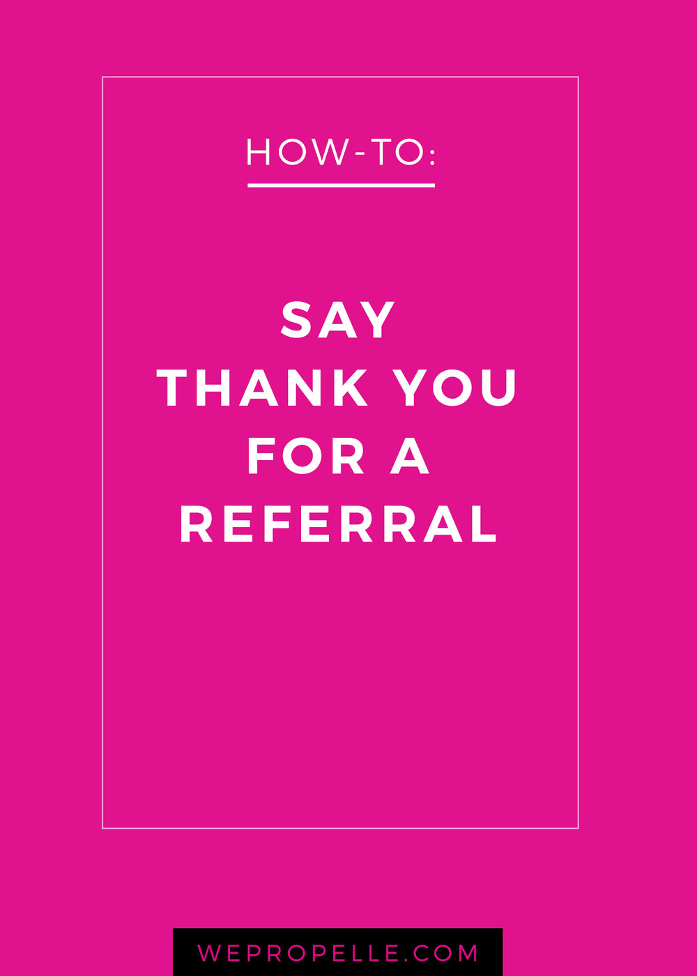 How to say thank you for a referral —3 things to consider when laying on the gratitude and appreciation. | wepropelle.com