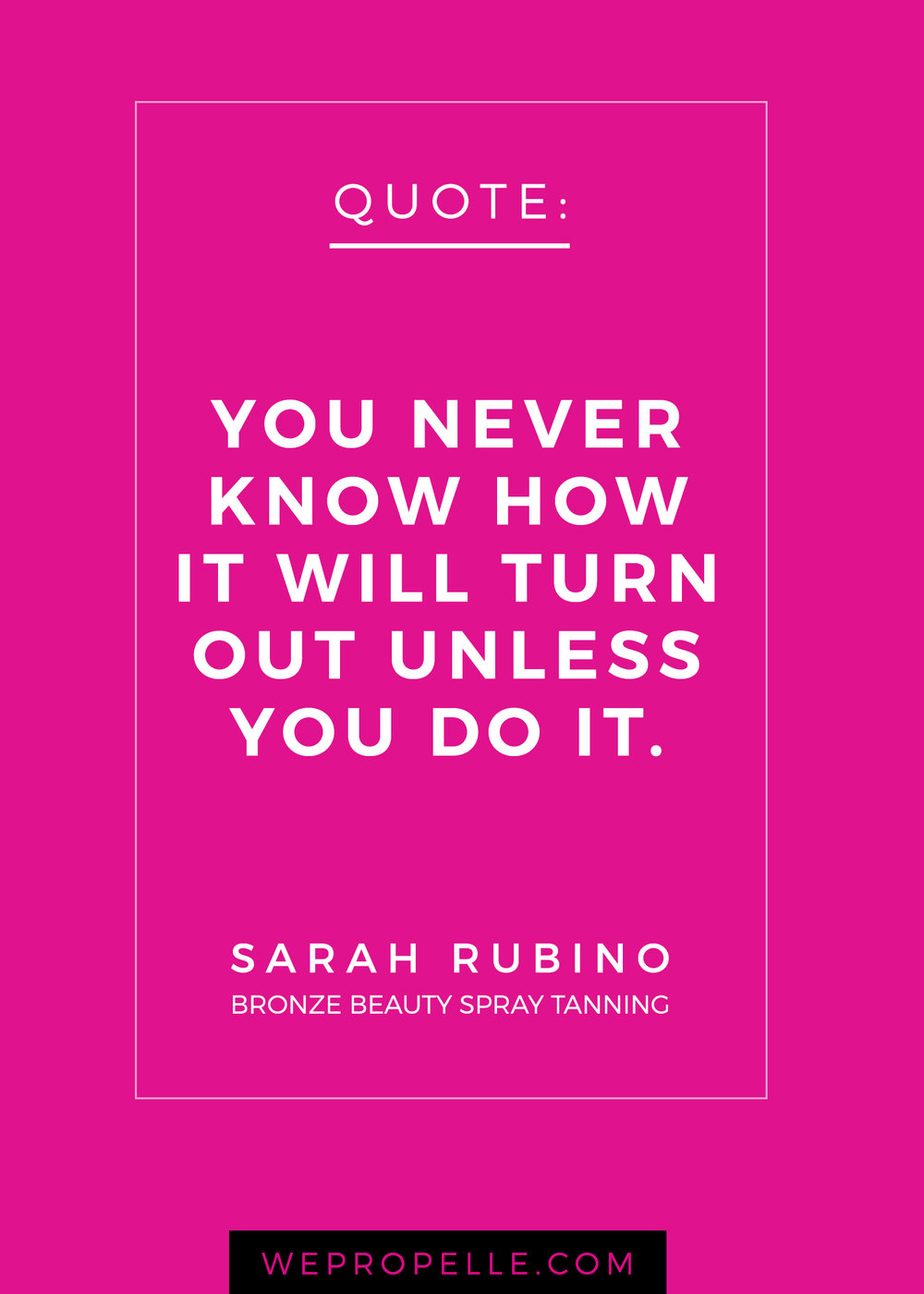 """You never know how it will turn out unless you do it."" Sarah Rubino"