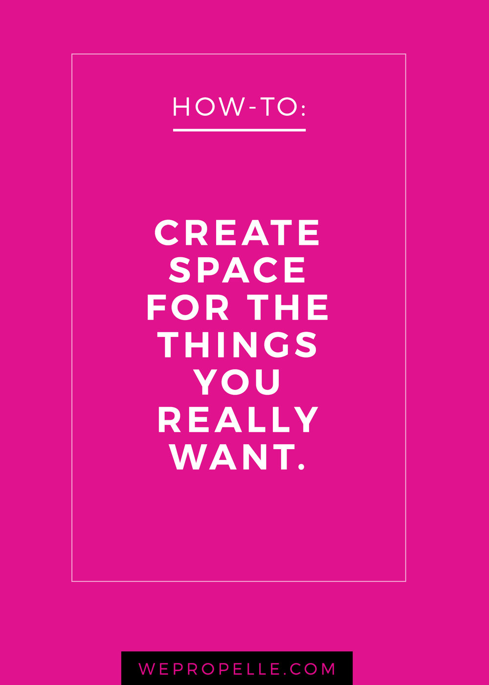How to create space in your business and life for the things you really want. | wepropelle.com