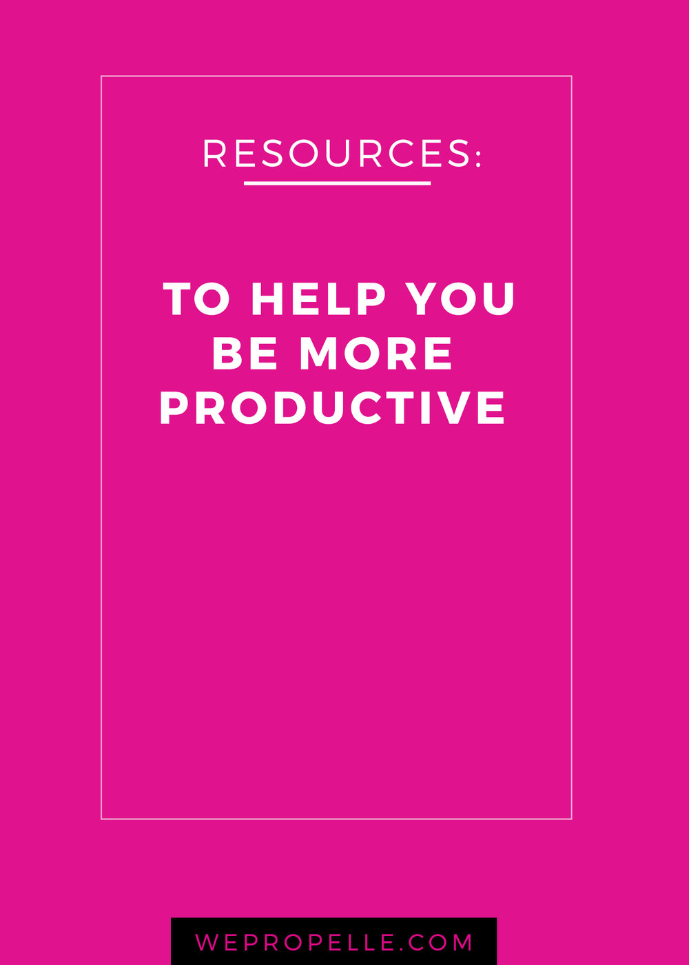 15 resources to help you be more productive | wepropelle.com