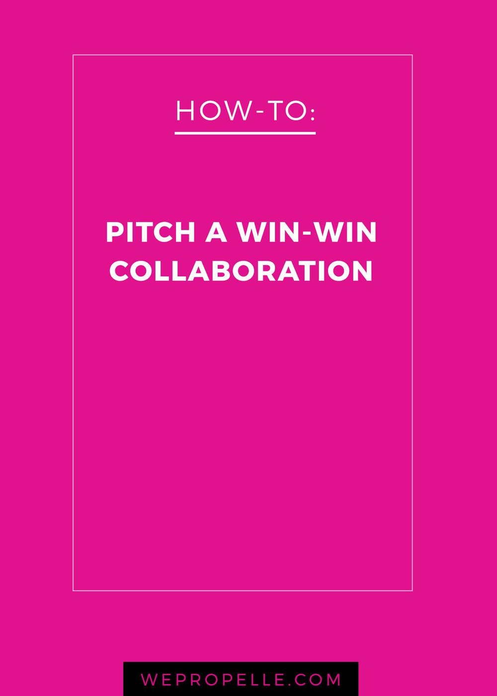 Three simple steps for pitching a win-win collaboration. | wepropelle.com