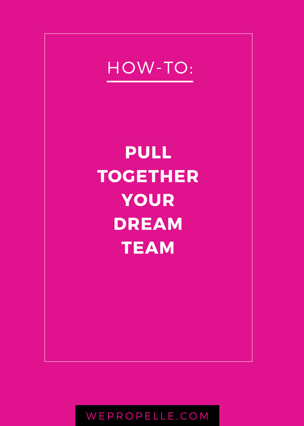 how to pull together your dream team. | wepropelle.com