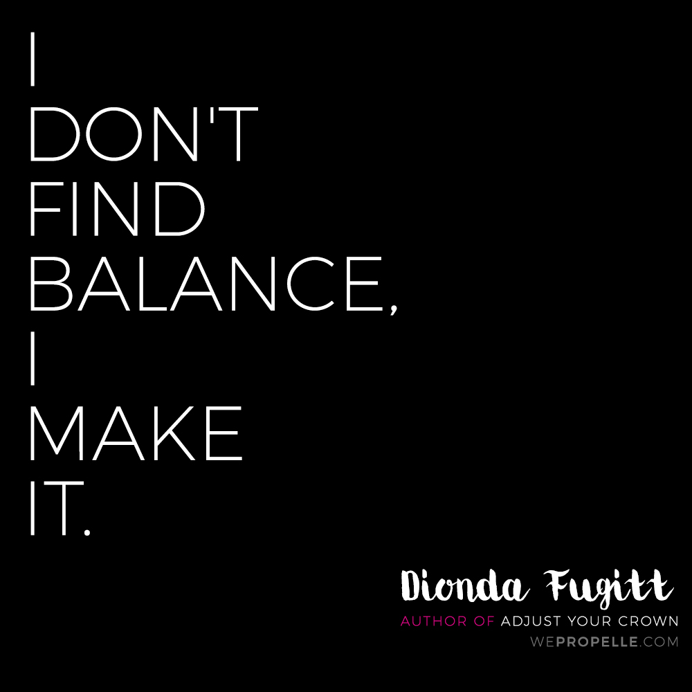 """I don't find balance, I make it."" Dionda Fugitt, author of Adjust Your Crown 