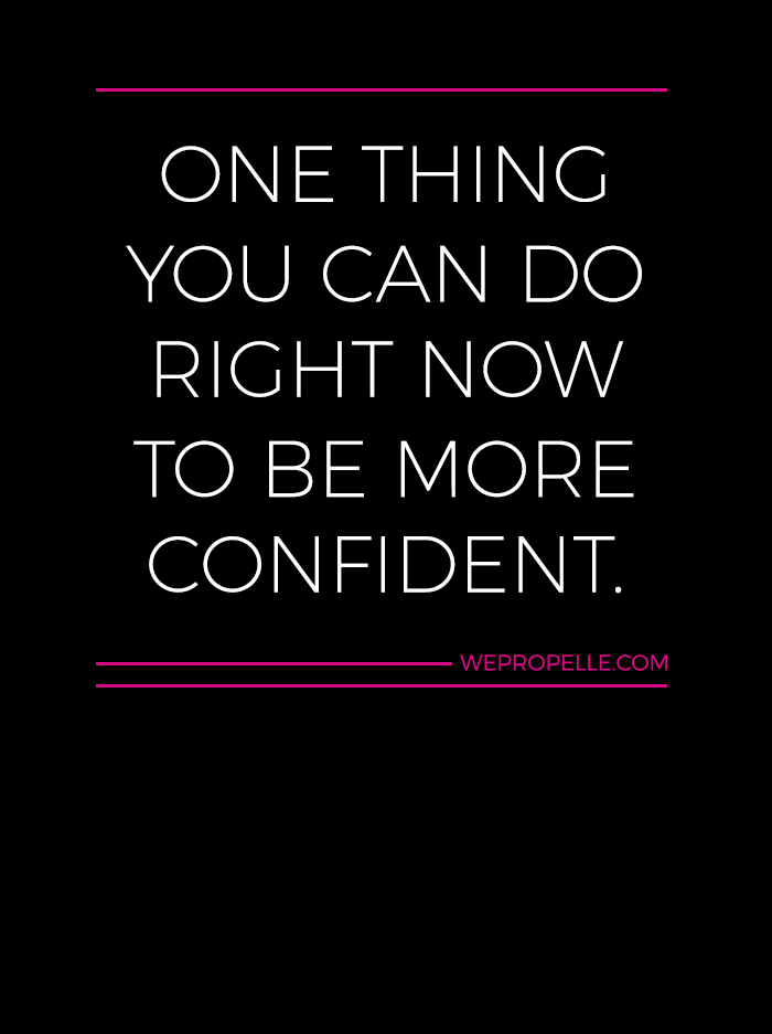 One thing you can do right now to be more confident. | wepropelle.com