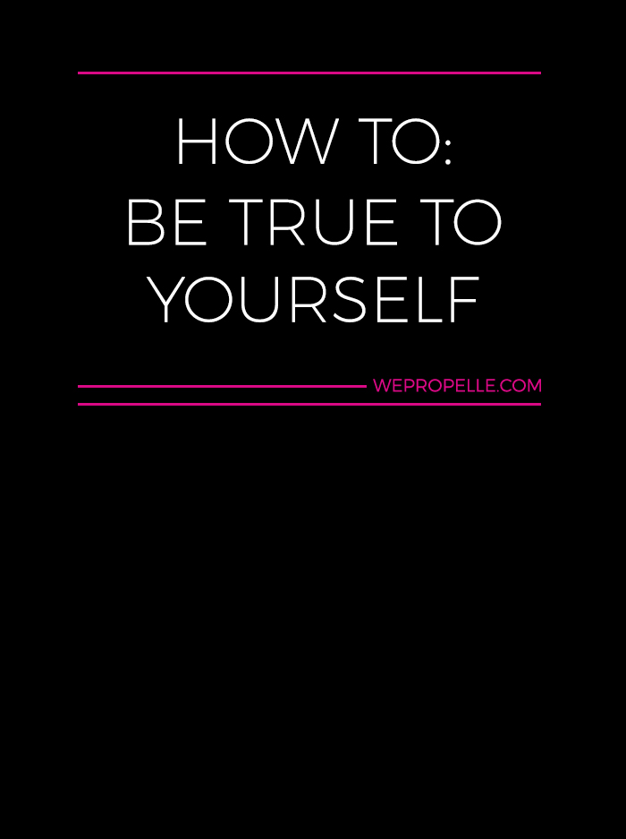 How to be true to yourself: 3 tips for recallibrating your inner compass. | wepropelle.com