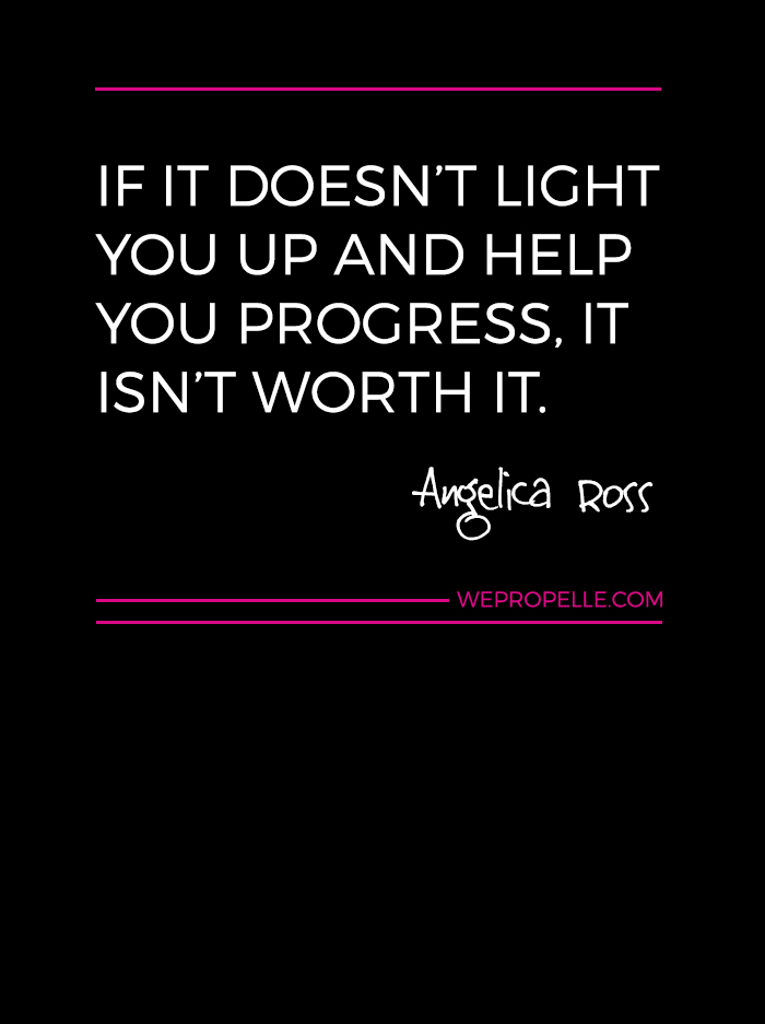 If it doesn't light you up and help you progress, it isn't worth it.