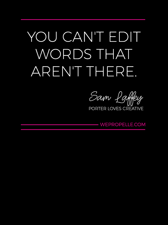 """You can't edit words that aren't there."" Sam Laffey of Porter Loves Creative on the power of words and writing."