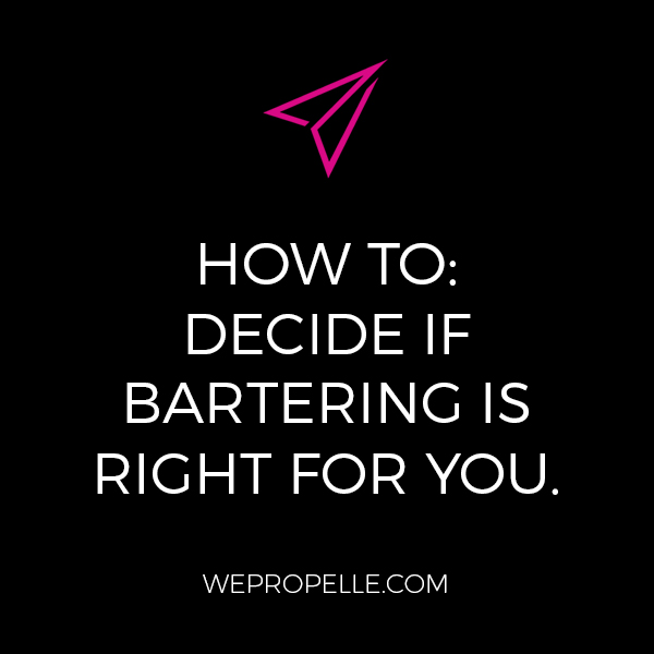 Chances are high that at some point while running your own business, you'll be asked to barter or trade for your services. Here are some tips for how to decide so you won't be caught off guard. | wepropelle.com