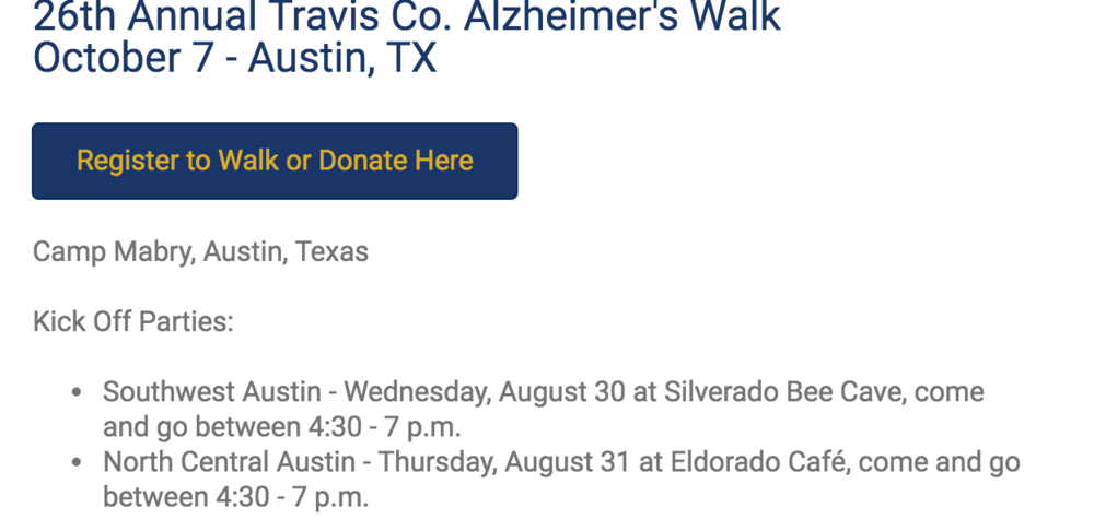 These are directly from Alzheimer's TX http://www.txalz.org/walk/ website. Sign up, join us for the walk and help those impacted by Alzheimer's Disease and other forms of dementia.