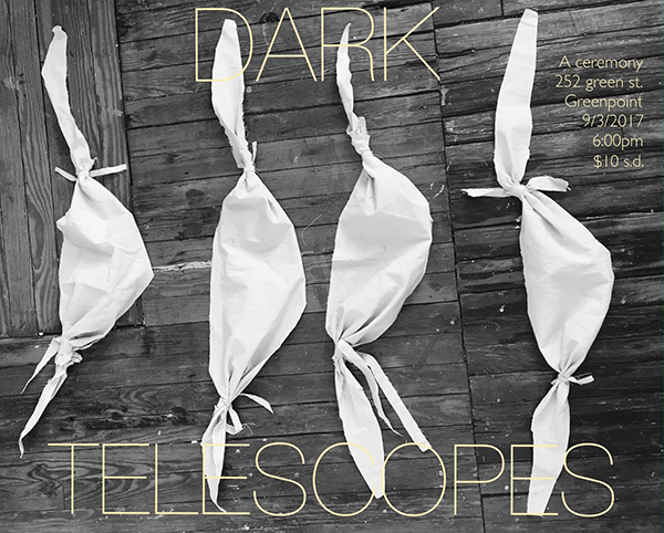 - Sun, Sep 3, 20176:00 pm @ Last Frontier NYCDark TelescopesA ceremony by Theadora Tolkin