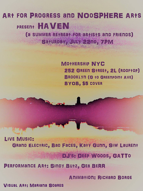 - Sat, July 22nd, 20177:00 pm @ Mothership NYCHAVEN III:A Summer Retreat for Artists and FriendsCo-production with Art for Progress