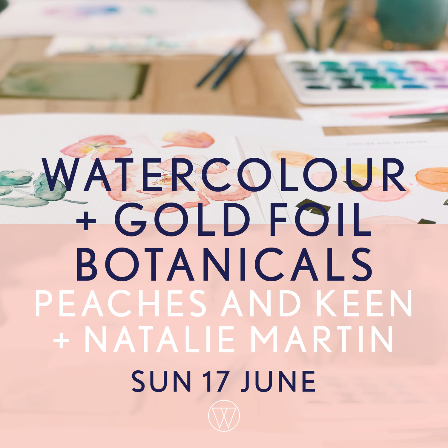 Watercolour and Gold Foil Botanicals with Natalie Martin and Peaches