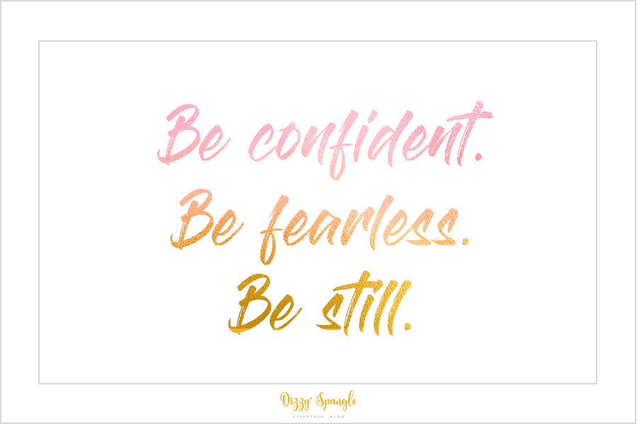 Be Confident Be Fearless Be Still - Blog.jpg