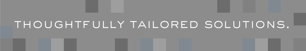 Thoughtfully Tailored Solutions.