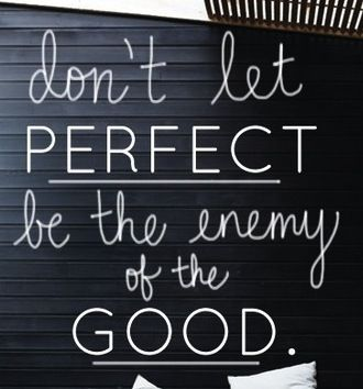 perfect enemy of good