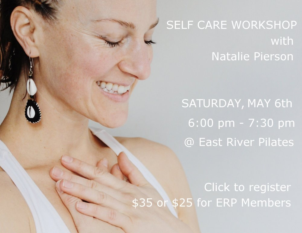Hosted by Natalie Pierson of Integrated Form, join us on Saturday, May 6th to learn all about self care, and why it is so important for our survival in the city. This workshop will equip you with practical tools to help you prioritize habits that improve your long-term physical, mental and emotional health. In this 90 minute workshop, you will:  - Experience a guided meditation - Discuss the importance of self care in your daily life - Understand how to create sacred space - Learn how to manage your time, and re-prioritize your daily and weekly schedule - Be empowered to make strong and positive decisions towards better self care  Leave feeling connected and inspired, with a tote bag from East River Pilates, including self care vouchers and goodies!
