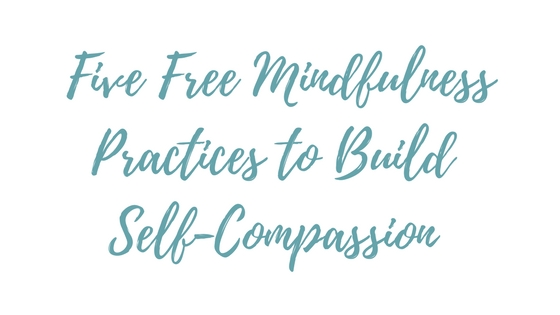 Five Free Mindfulness Practices to Build Self-Compassion | Nashville Counseling