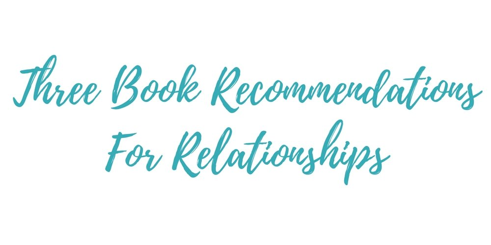 Three Book Recommendations for Relationships