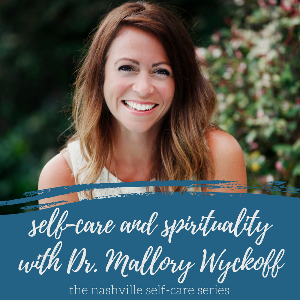 self-care and spirituality with Dr. Mallory Wyckoff | the nashville self-care series