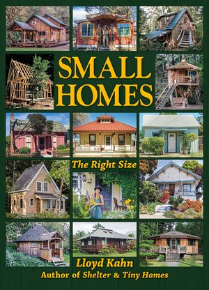 Small Homes: The Right Size, by Lloyd Kahn